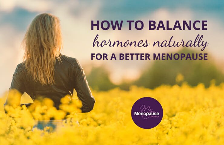 How To Balance Hormones Naturally For A Better Menopause!