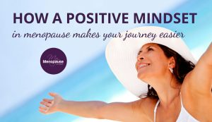 How a Positive Mindset in Menopause Makes Your Journey Easier