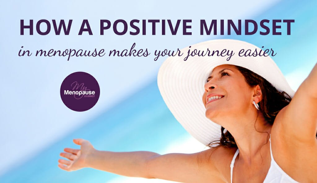 How A Positive Mindset In Menopause Makes Your Journey Easier!