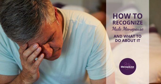How To Recognize Male Menopause and What You Can Do About It