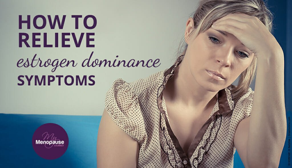 How to Relieve Estrogen Dominance Symptoms