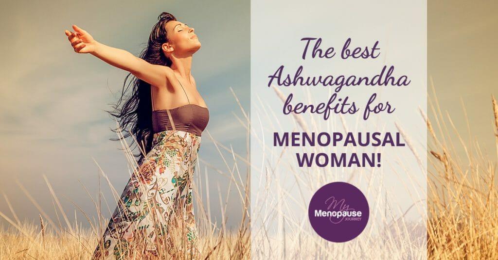 The Best Ashwagandha Benefits for Menopausal Women!