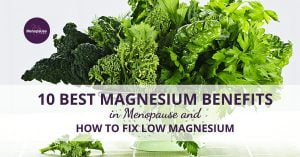 10 Best Magnesium Benefits in Menopause + How to Fix Low Magnesium!