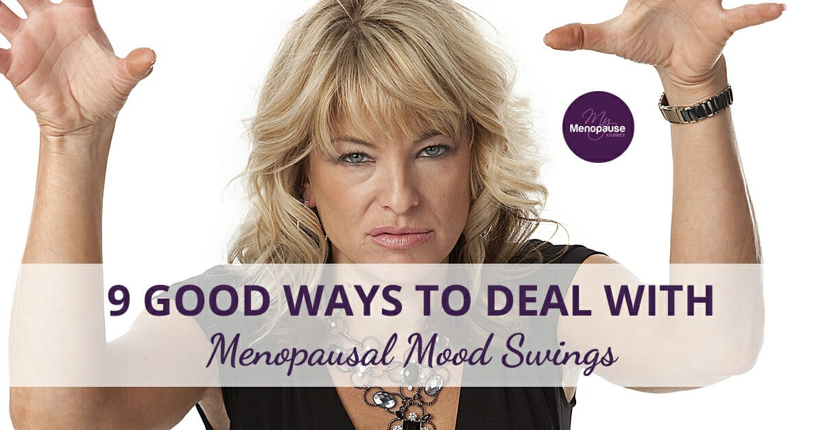 9 Good Ways to Deal with Menopausal Mood Swings!