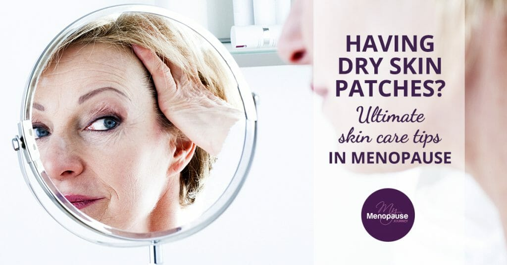 Having Dry Skin Patches? Ultimate Skin Care Tips in Menopause!