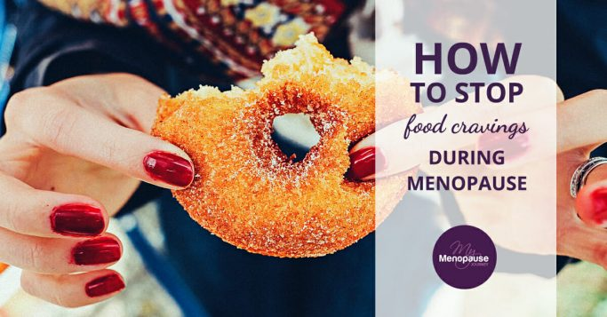 How to stop food cravings during menopause!