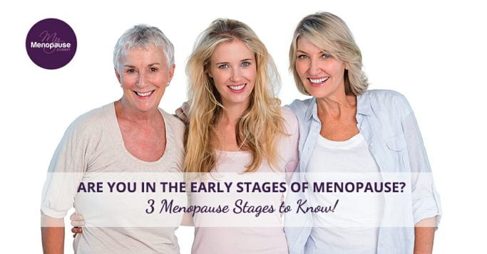 Are You In the Early Stages of Menopause? 3 Menopause Stages to Know!