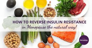 How to Reverse Insulin Resistance in Menopause the Natural Way