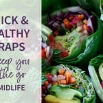 Quick and Healthy Wraps to Keep You On the Go In Midlife