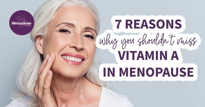 7 Reasons Why You Shouldn't Miss Vitamin A in Menopause