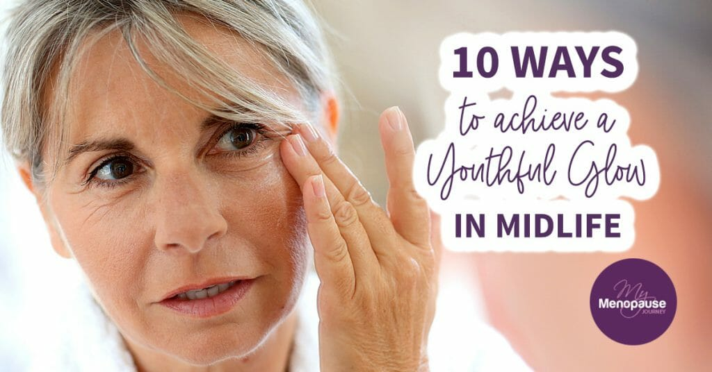 10 Ways to Achieve a Youthful Glow in Midlife