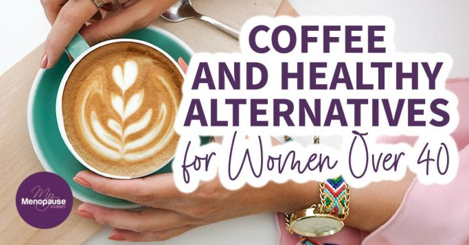 Coffee and Healthy Alternatives for Women Over 40